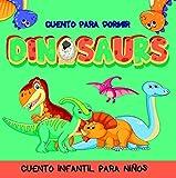 Dinosaurios Cuento Para Dormir: Cuento para dormir Ilustrado Infantil, para bebes y niños, 72 páginas, ilustración de Dinosaurios en una gran aventura (Cuento Infantil nº 1)