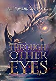 Through Other Eyes: 30 short stories to bring you beyond the realm of human experience (All Worlds Wayfarer Anthologies)