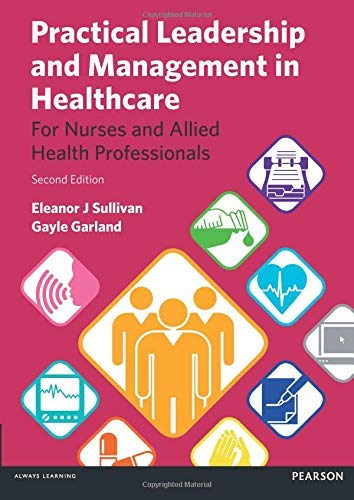 [(Practical Leadership and Management in Healthcare: for Nurses and Allied Health Professionals)] [ By (author) Eleanor J. Sullivan, By (author) Gayle Garland ] [May, 2013]