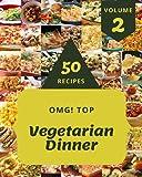 OMG! Top 50 Vegetarian Dinner Recipes Volume 2: Explore Vegetarian Dinner Cookbook NOW!