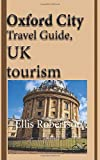 Oxford City Travel Guide, UK tourism: Oxford City History, Oxford University History, and Touristic Environment