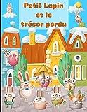 Petit Lapin et le trésor perdu: Découvrez l'aventure extraordinaire de Petit Lapin dans ce petit livre illustré d'histoires et contes d'animaux pour ... neveux, nièces à lire à partir de 4 ans !