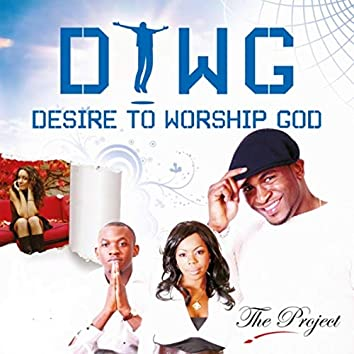 D.T.W.G: Desire to Worship God   the Project