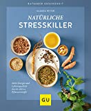Natürliche Stresskiller: Mehr Energie und Lebensqualität durch aktive Pflanzenstoffe (GU Ratgeber Gesundheit)