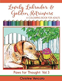 Lovely Labrador and Golden Retrievers: A Loyal Dog Colouring Book for Adults (Paws for Thought) (Volume 3)