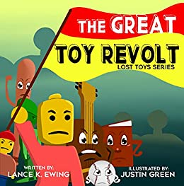 The Great Toy Revolt: Lost Toy Series by [Lance K. Ewing, Justin Green, Shareen Ewing]