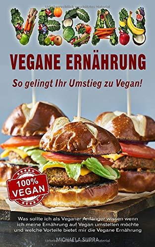 Vegane Ernährung: Vegane Ernährung - So gelingt Ihr Umstieg zu Vegan! Was sollte ich als Veganer Anfänger wissen wenn ich meine Ernährung auf Vegan ... Vorteile bietet mir die Vegane Ernährung.