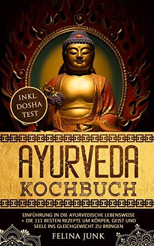 Ayurveda Kochbuch: Einführung in die ayurvedische Lebensweise + die 111 Besten Rezepte um Körper, Geist und Seele ins Gleichgewicht zu bringen (Body and Mind, Band 1)