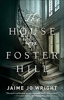 The House on Foster Hill by [Jaime Jo Wright]