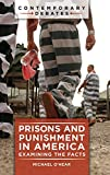 Prisons and Punishment in America: Examining the Facts (Contemporary Debates)