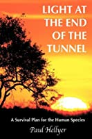 Light at the End of the Tunnel: A Survival Plan for the Human Species by Paul Hellyer(2010-04-13)