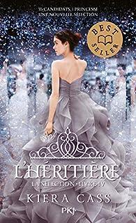 La Sélection, tome 4 : L'Héritière par Kiera Cass