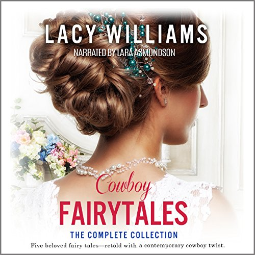 Cowboy Fairytales: The Complete Collection Audiobook By Lacy Williams cover art