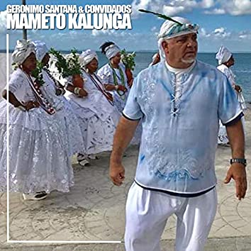 Mameto Kalunga (feat. Silvinha Torres, Sarajane, Marilda Santana, Chocolate da Bahia, Batatinha, Ederaldo Gentil, Silvio Ricarti, Luiz Caldas, Lazzo Matumbi & Coleta de Omolû)