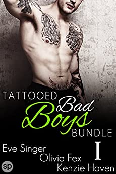 Tattooed Bad Boys Bundle #1: 3 Story Box Set (Bad Boy Bundles by Smutpire Press) by [Kenzie Haven, Olivia Fex, Eve Singer]
