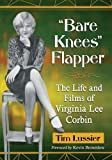 """Bare Knees"" Flapper: The Life and Films of Virginia Lee Corbin"