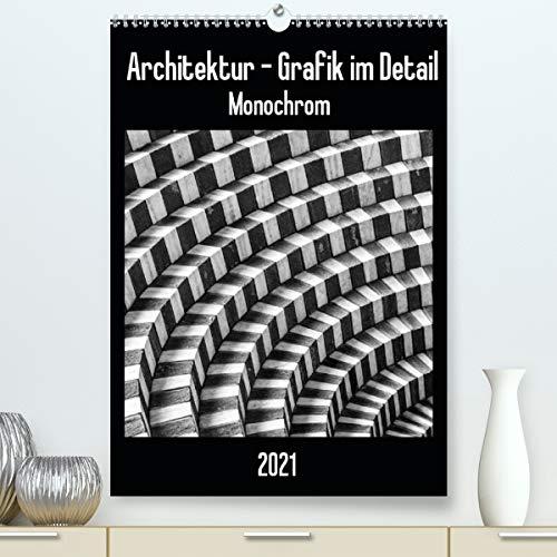 Architektur - Grafik im Detail Monochrom (hochwertiger DIN A2 Wandkalender 2021, Kunstdruck in Hochglanz)