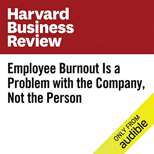 Employee Burnout Is a Problem With the Company, Not the Person cover art