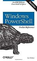 Windows PowerShell Pocket Reference: Portable Help for PowerShell Scripters (Pocket Reference (O'Reilly))