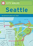 City Walks: Seattle: 50 Adventures by Foot [Idioma Inglés]
