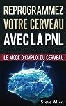 Reprogrammez votre cerveau avec la PNL: Le mode d'emploi du cerveau par Allen