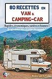 80 Recettes en Van & Camping-car: Rapides, économiques, variées et bonnes ! Réalisables aux 4 coins du monde !