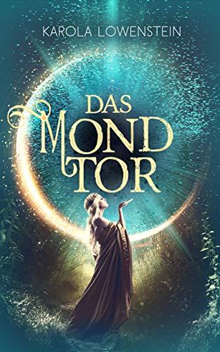 Das Mondtor (Die Chroniken von Galadon 1) von [Karola Löwenstein]