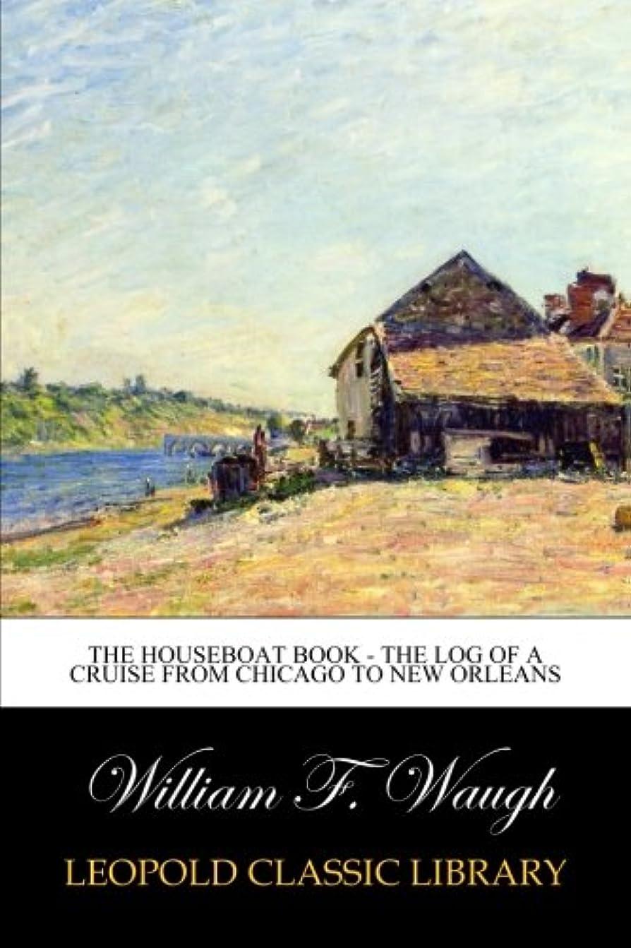立ち寄る病なミスThe houseboat book - The Log of a Cruise from Chicago to New Orleans