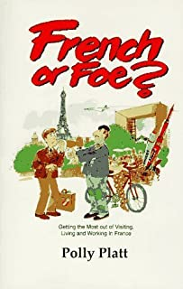French or Foe?: Getting the Most Out of Visiting, Living and Working in France by Polly Platt(1998-01)