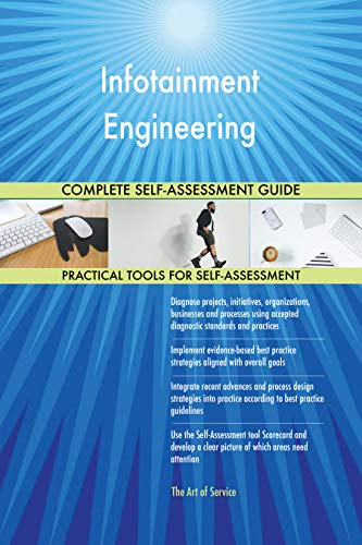 Infotainment Engineering All-Inclusive Self-Assessment - More than 700 Success Criteria, Instant Visual Insights, Comprehensive Spreadsheet Dashboard, Auto-Prioritized for Quick Results