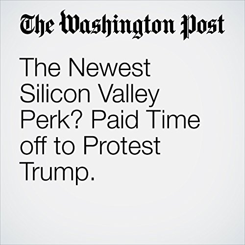 The Newest Silicon Valley Perk? Paid Time off to Protest Trump. copertina