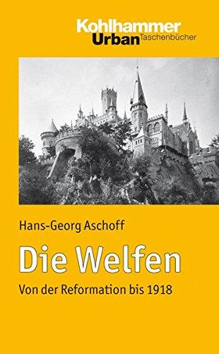 Die Welfen: Von der Reformation bis 1918 (Urban-Taschenbücher, Band 649)