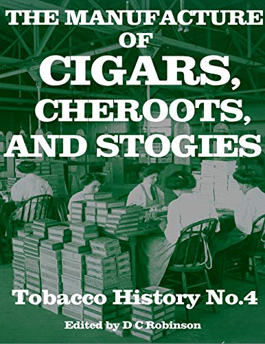 THE MANUFACTURE OF CIGARS CHEROOTS AND STOGIES: SPANISH METHOD HAVANA CIGARS (TOBACCO HISTORY Book 4) (English Edition)