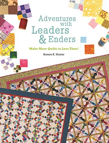 Hunter, B: Adventures with Leaders and Enders: Make More Quilts in Less Time!