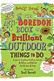 The Anti-Boredom Book of Brilliant Outdoor Things to Do: Games, Crafts, Puzzles, Jokes, Riddles, and Trivia for Hours of Fun (Anti-Boredom Books)