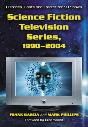 Science Fiction Television Series, 1990-2004: Histories, Cas
