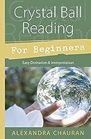 Crystal Ball Reading for Beginners: Easy Divination & Interpretation