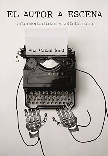 El autor a escena: Intermedialidad y autoficción