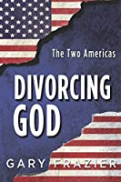 Divorcing God: The Two Americas