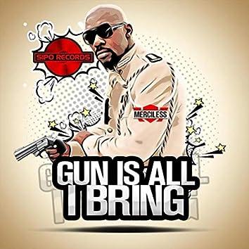 Gun Is All I Bring