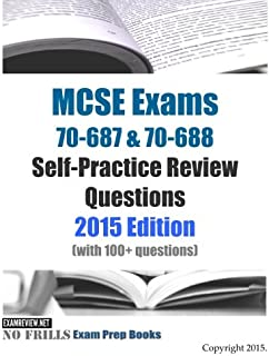MCSE Exams 70-687 & 70-688 Self-Practice Review Questions 2015 Edition: (with 100+ questions)