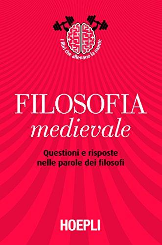 Filosofia medievale: Questioni e risposte nelle parole dei filosofi (I libri che allenano la mente Vol. 2)