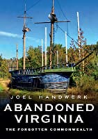 Abandoned Virginia: The Forgotten Commonwealth (America Through Time)