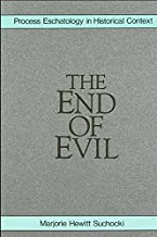 The End of Evil: Process Eschatology in Historical Context (SUNY Series in Philosophy)
