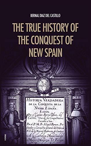 The True History of the Conquest of New Spain: The Memoirs of the Conquistador Bernal Diaz del Castillo, Unabridged Edition Vol.1-2