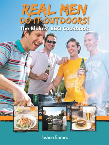 Real Men Do it Outdoors: The Blokes' BBQ Cookbook (English Edition)