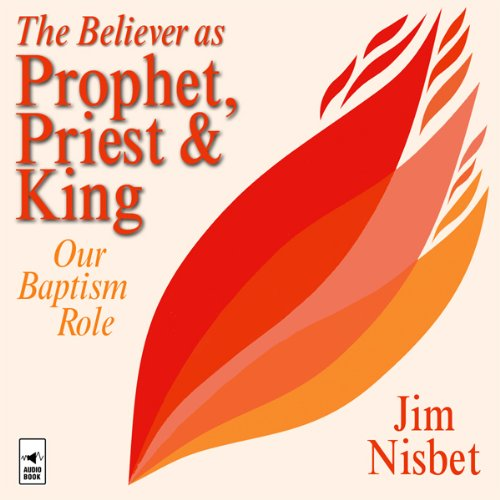 The Believer as Prophet, Priest & King audiobook cover art