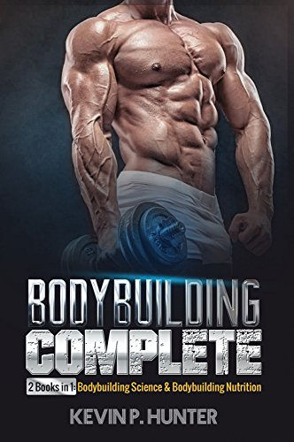 Amazon Com Bodybuilding Complete 2 Books In 1 Bodybuilding Science Bodybuilding Nutrition Ebook Hunter Kevin P Kindle Store
