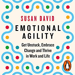 Emotional Agility     Get Unstuck, Embrace Change and Thrive in Work and Life              By:                                                                                                                                 Susan David                               Narrated by:                                                                                                                                 Claire Gordon-Webster                      Length: 7 hrs and 28 mins     58 ratings     Overall 4.7