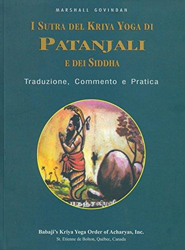 I sutra del Kriya yoga di Patanjali e dei Siddha. Traduzione, commento e pratica (I saggi)